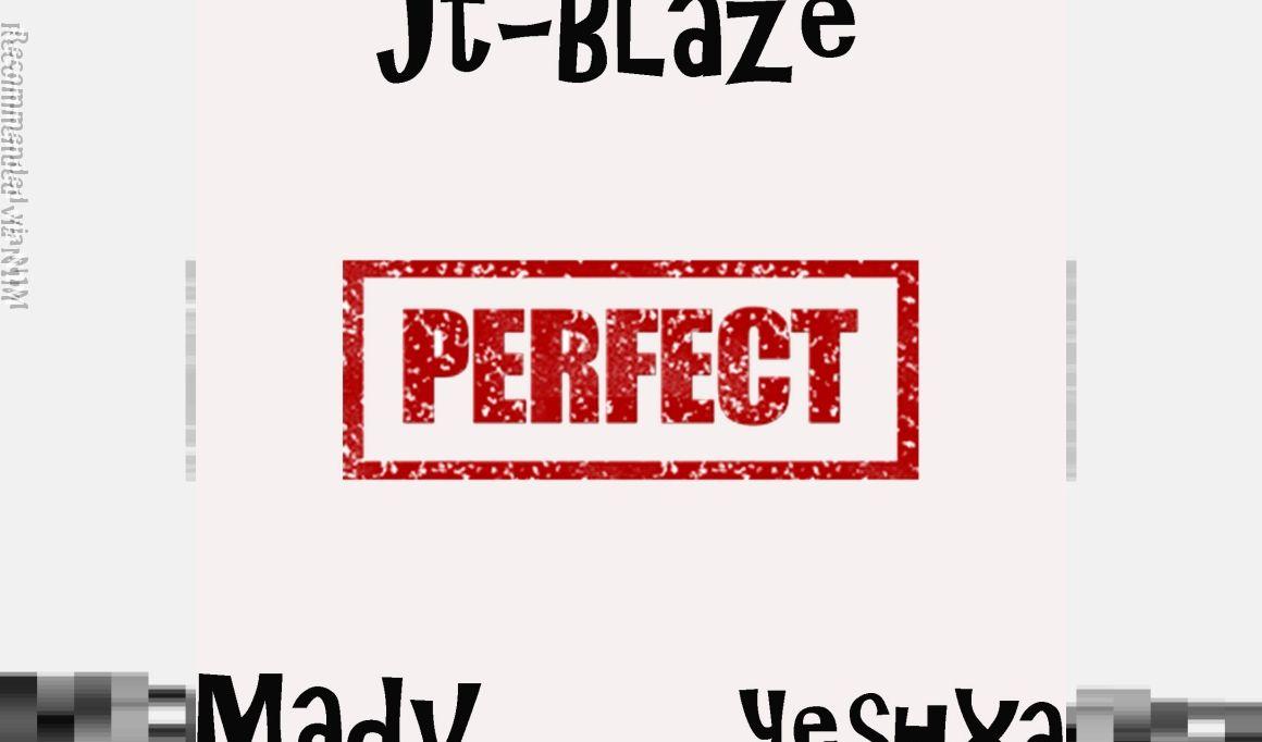 Perfect by JT-Blaze Feat. Yeshxa & Madv
