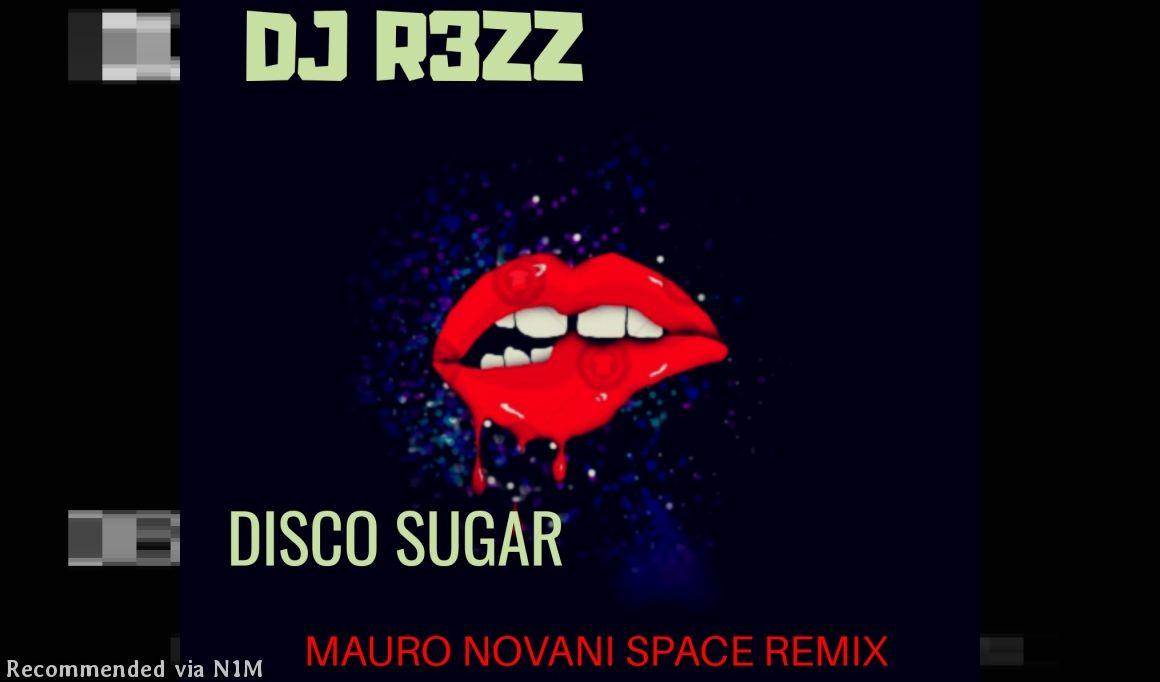 DJ R3ZZ - DISCO SUGAR (MAURO NOVANI SPACE REMIX)