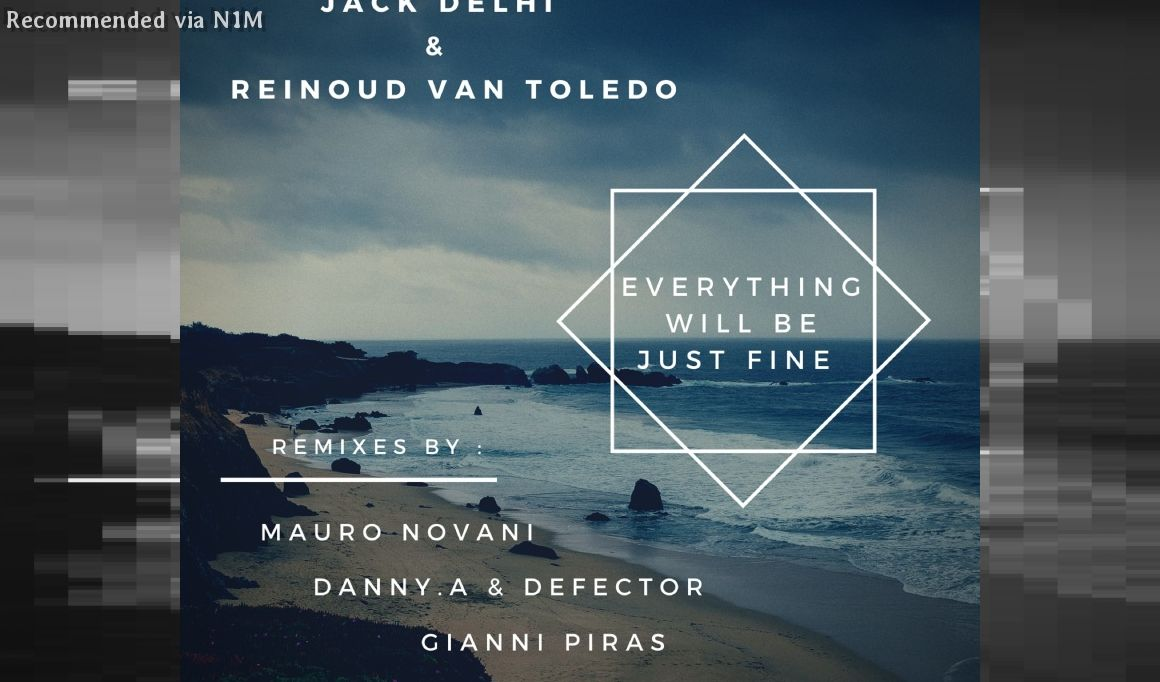 JACK DELHI & REINOUD VAN TOLEDO - Everything Will Be Just Fine (MAURO NOVANI REMIX)