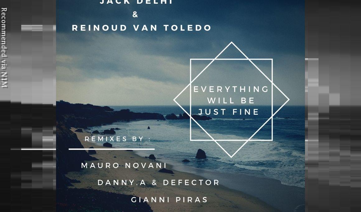 JACK DELHI & REINOUD VAN TOLEDO - Everything Will Be Just Fine (Gianni Piras Remix)