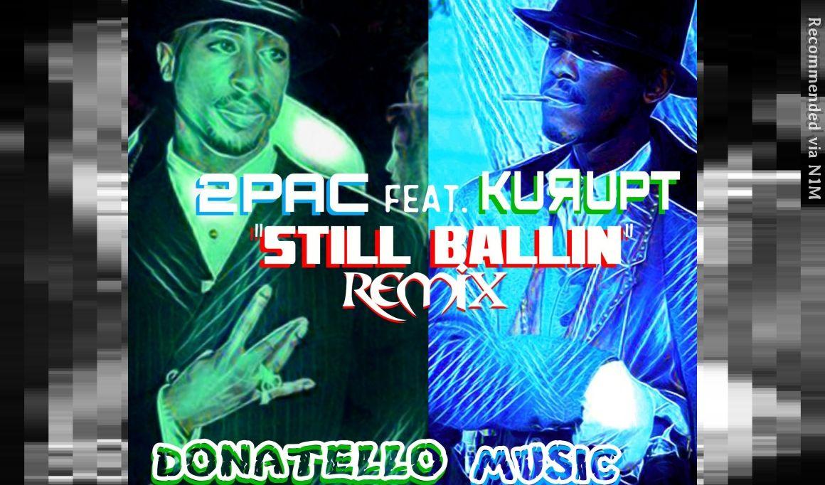 "2PAC ft. KURUPT ""STILL BALLIN"" REMIX (Prod. By Donatello)"