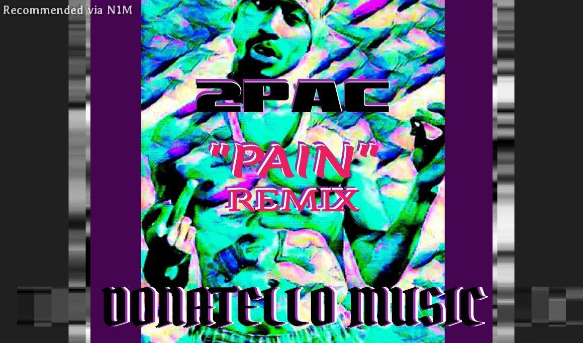 """2PAC """"PAIN"""" REMIX (Prod. by Donatello)"""