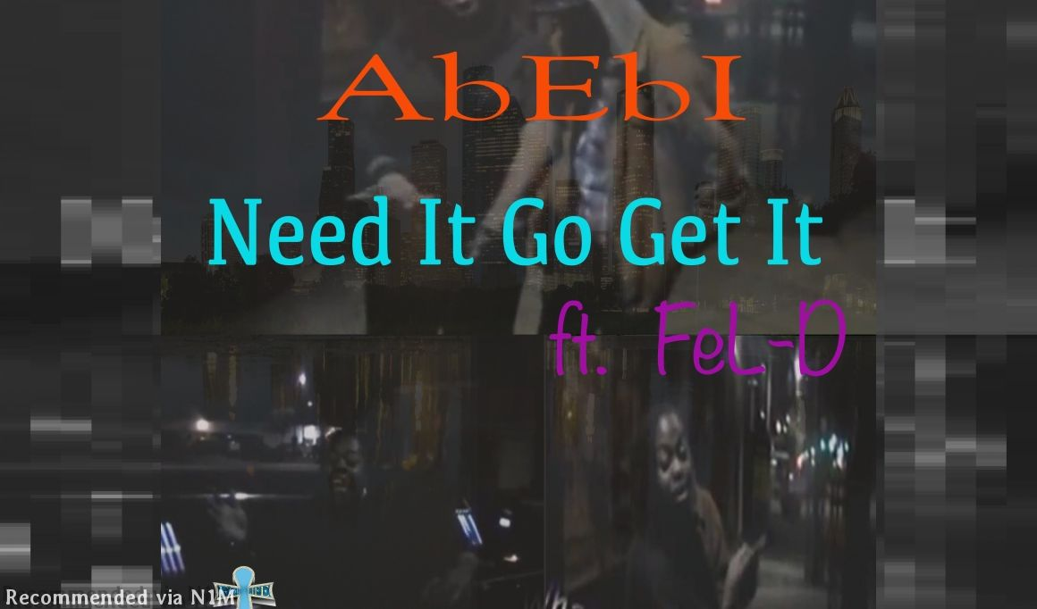 "AbEbI ft. Fel D.  ""Need It Go Get It"""