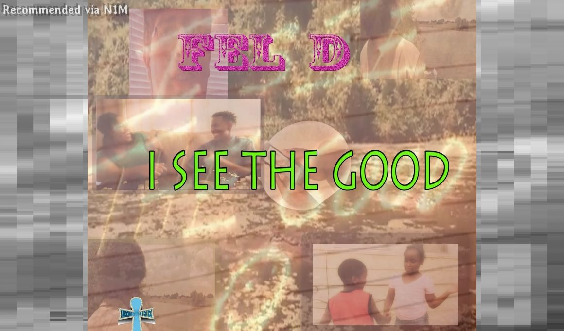 "Fel D. ""I See The Good"""