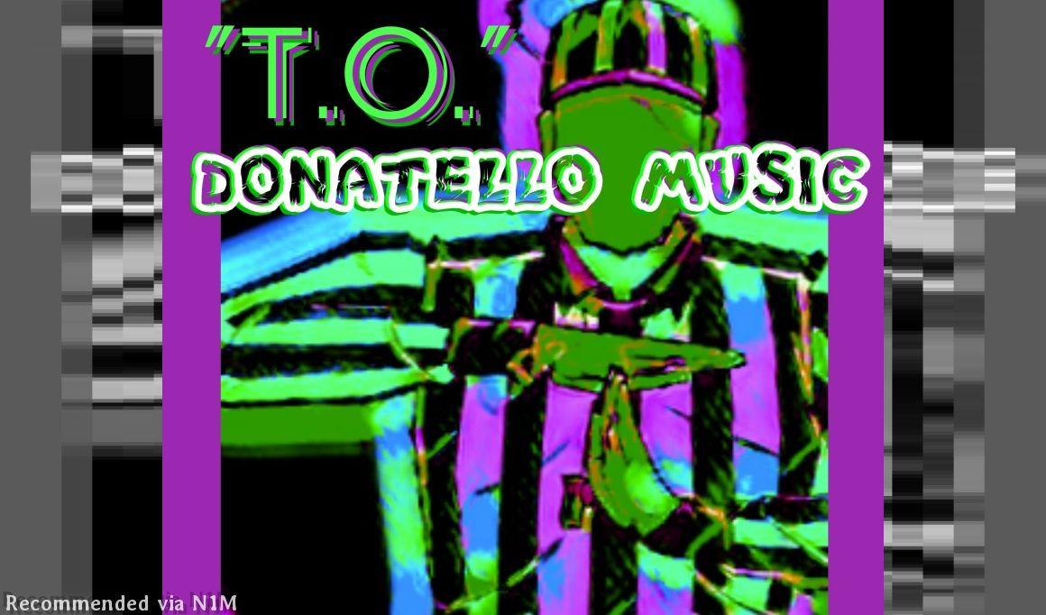 """""""T.O."""" - Donatello (Prod. By Donatello)"""