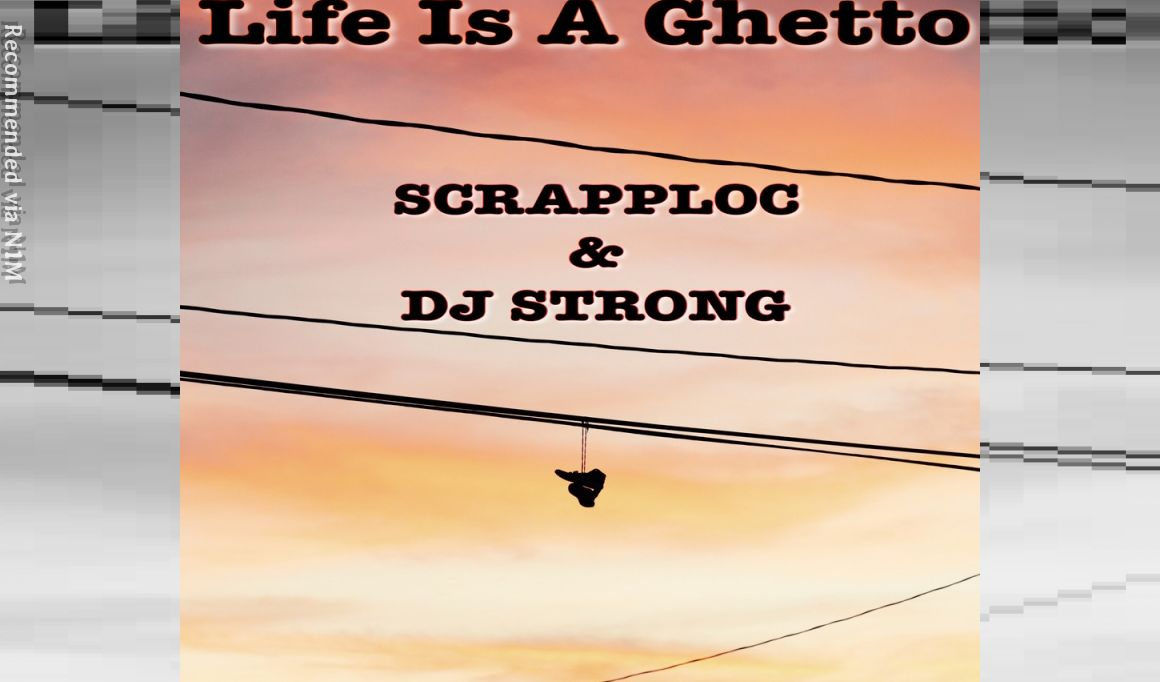 Life Is A Ghetto by SCAPP LOC and STRONG
