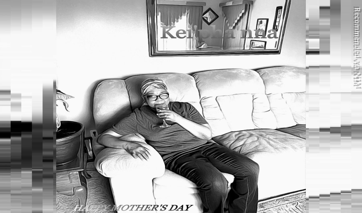 Kei'pha'nna- Happy Mother's Day