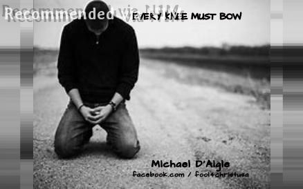 EVERY KNEE MUST BOW !