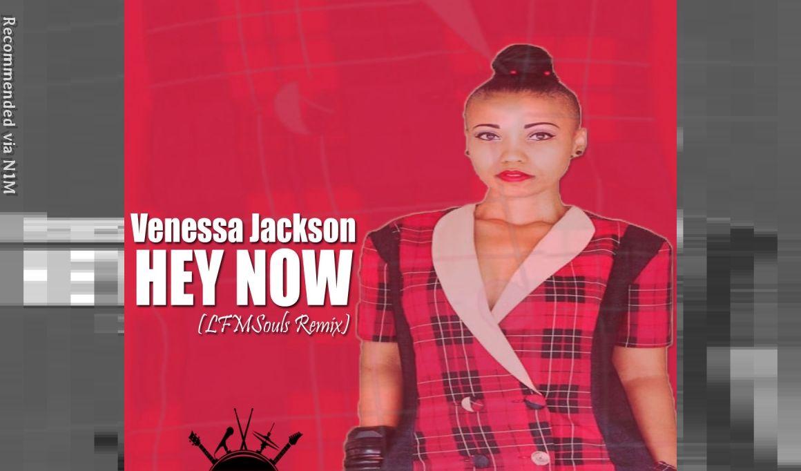 Venessa Jackson - Hey Now (LFMSouls Remix)