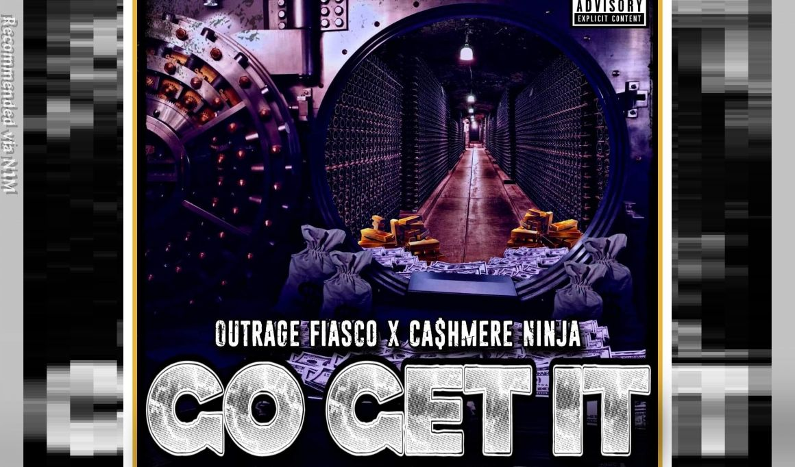 Go Get It ft.  Outrage Fiasco & Ca$hmere Ninja