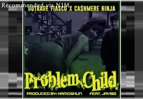 Problem Child ft. Outrage Fiasco, JayBiz & Cashmere Ninja
