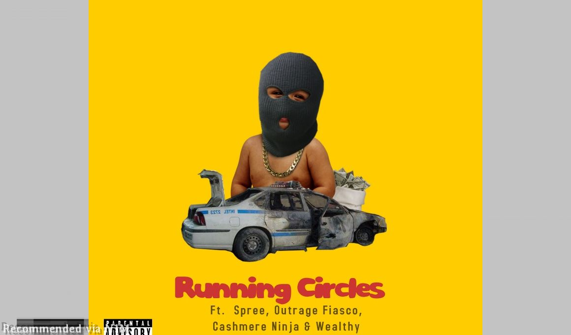 Running Circles ft. Spree, Outrage Fiasco, Cashmere Ninja & Wealthy Rich Burner