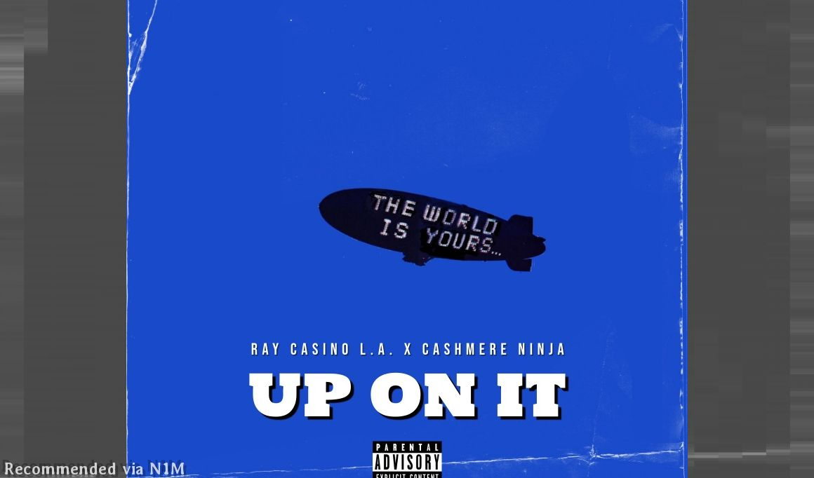 Up On It ft. Ray Casino L.A. & Cashmere Ninja