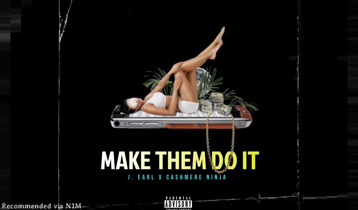 Make Them Do It ft. J. Earl & Cashmere Ninja