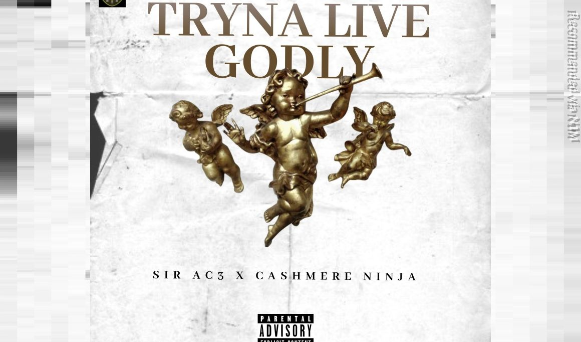 Tryna Live Godly ft.  Sir Ac3 & Cashmere Ninja