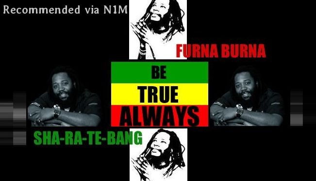 BE TRUE ALWAYS Feat FURNA BURNA