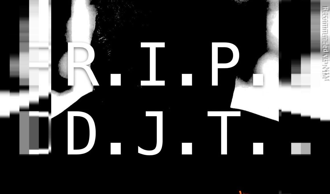 R.I.P.D.J.T.