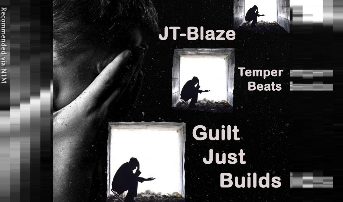 Guilt Just Builds by JT-Blaze (Prod. by Temper Beats)