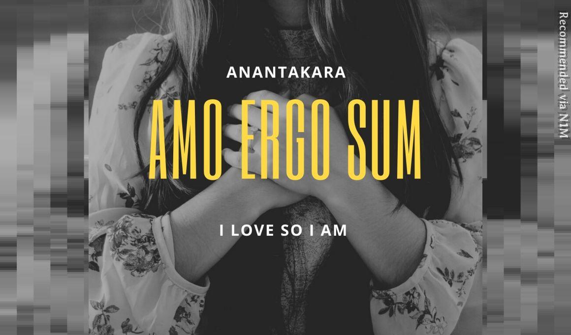Amo Ergo Sum ( I love So I Am)