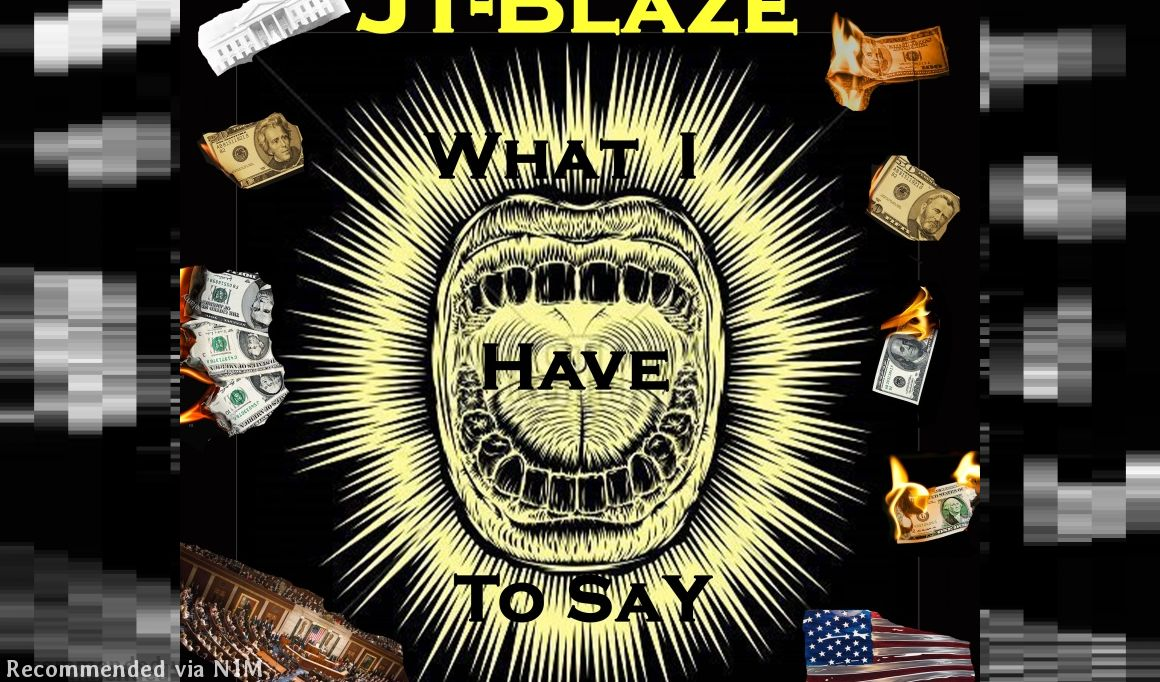 What I Have To Say by JT-Blaze (Prod. by Mozart Beats)