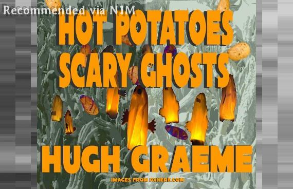 Hot potatoes Scary ghosts