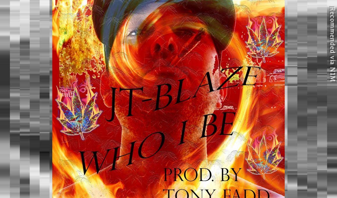 """""""Who I Be,"""" by JT-Blaze (Prod. by Tony Fadd)"""