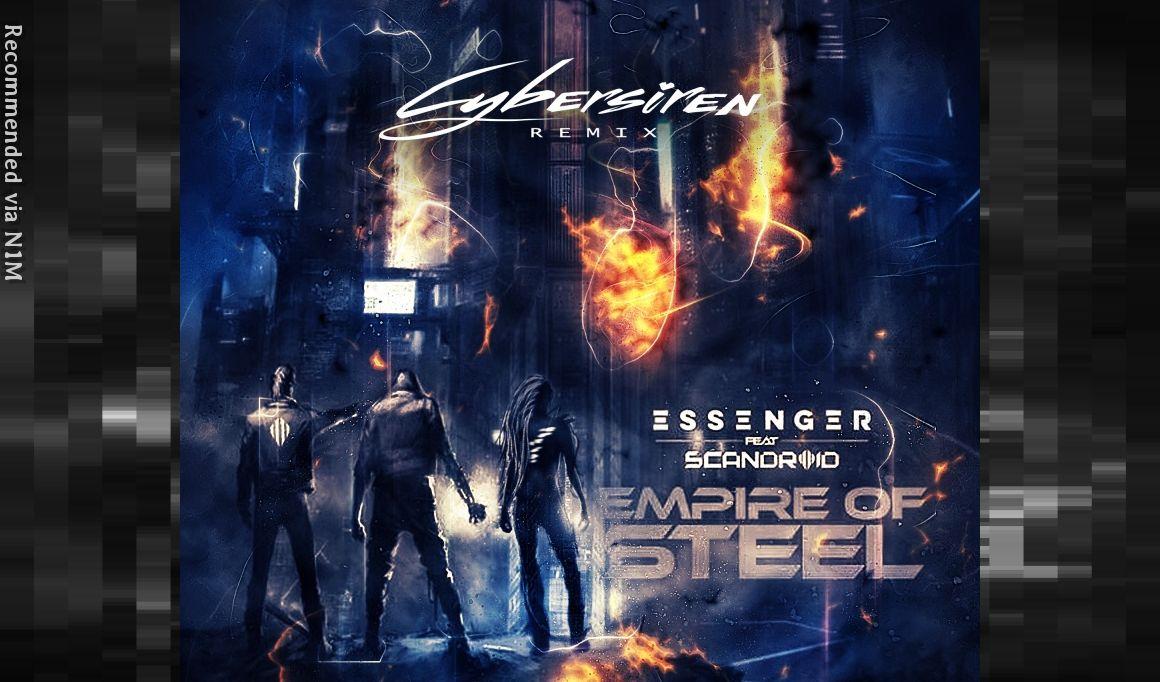 Essenger - Empire of Steel (ft. Scandroid)(Cybersiren Remix)