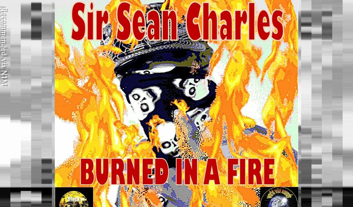 01) Sir Sean Charles - Burned in a fire Studio Version 2021