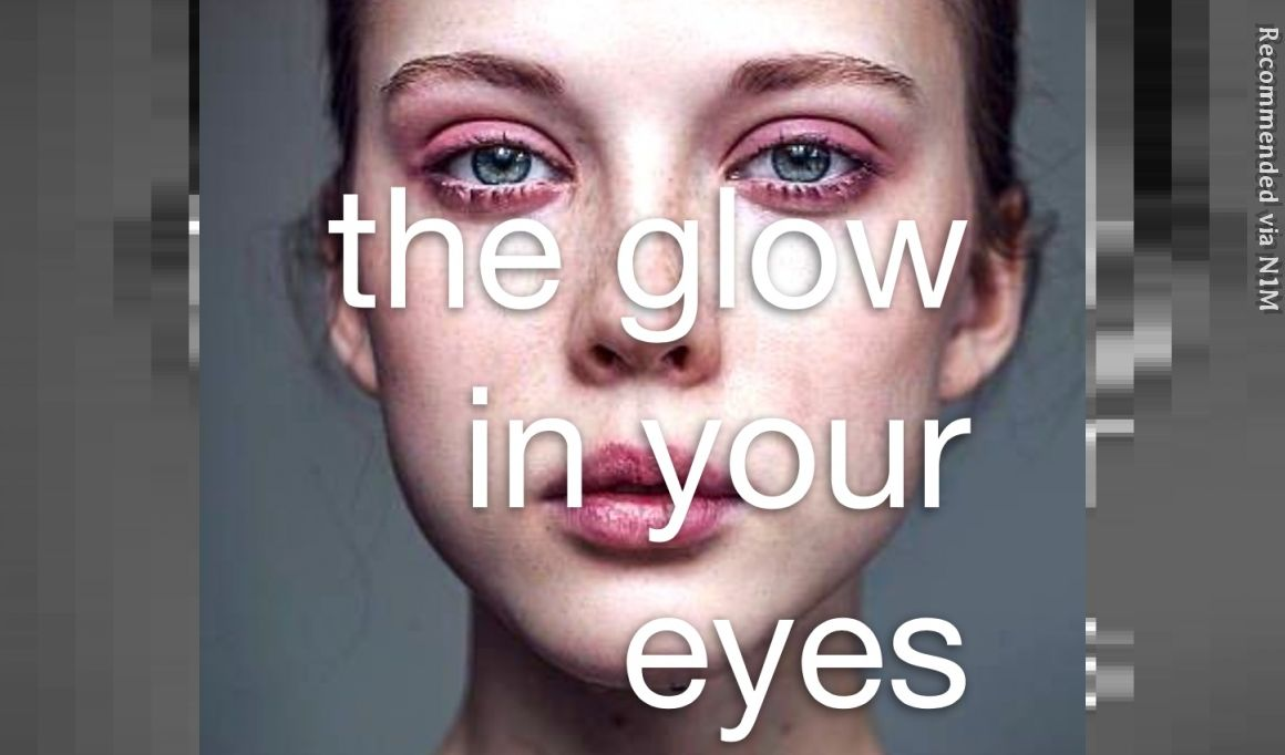 the glow in your eyes