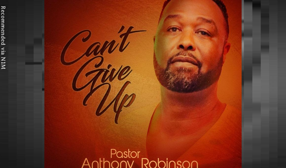 """Can't Give Up"" by Pastor Anthony Robinson"