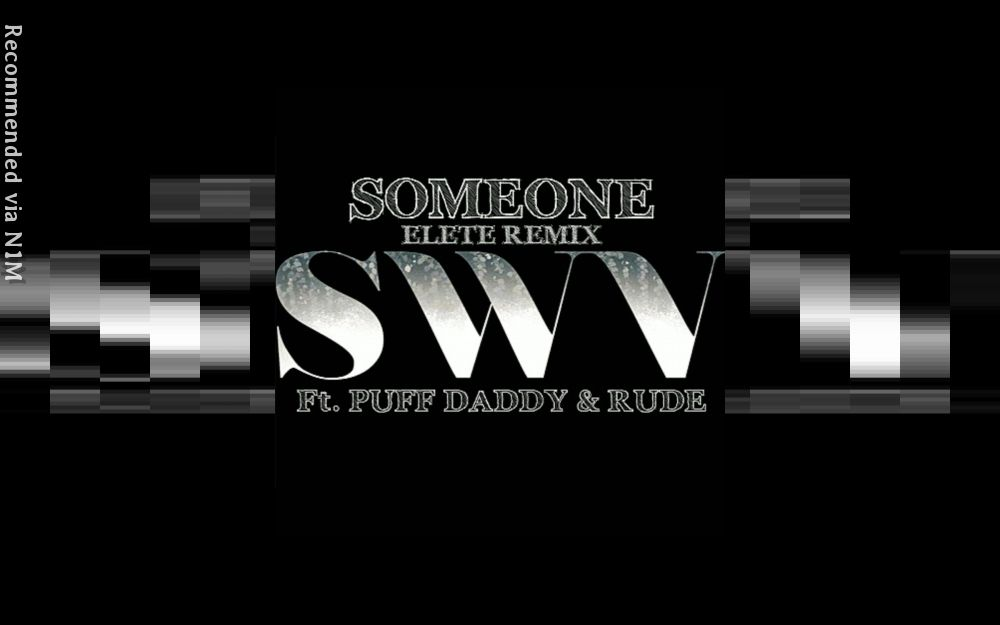 Someone (Elete Remix feat. Rude) - SWV ft. Puff Daddy [Produced by ELETE]