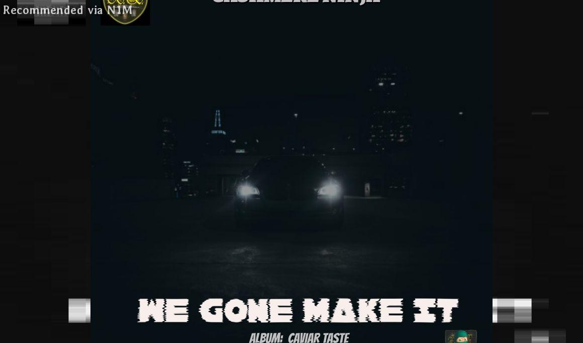 We Gone Make It ft. Cashmere Ninja
