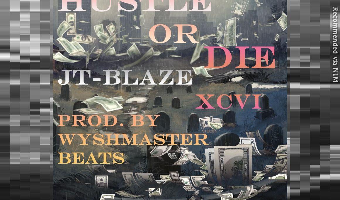 """""""Hustle Or Die,"""" JT-Blaze Feat. XCVI (Prod. by Wyshmaster Beats)"""