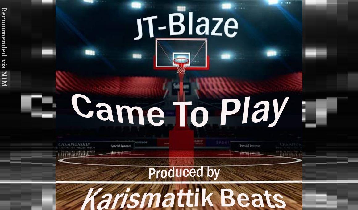 """""""Came to Play,"""" by JT-Blaze (Prod. by Karismattik Beats)"""