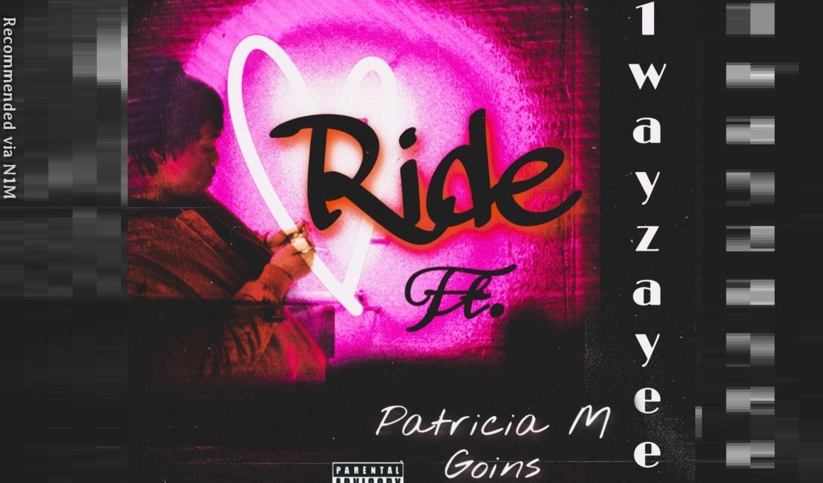 Ride- 1WayZayee Ft Patricia M. Goins