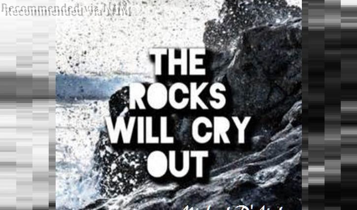 The Rocks Will Cry Out