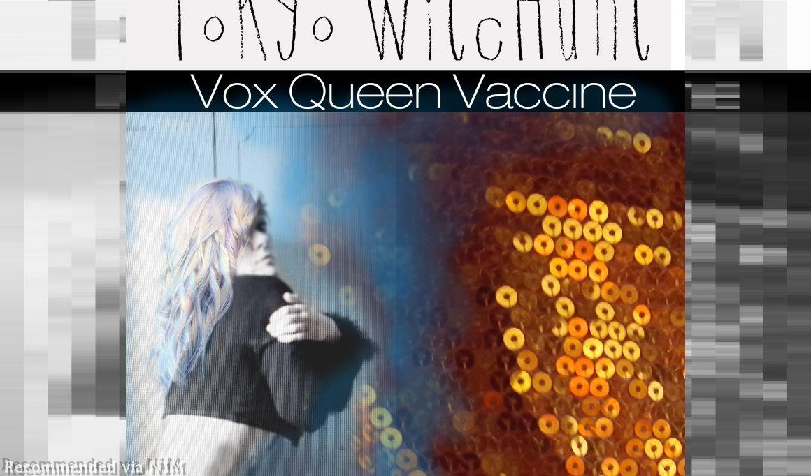 'Vox Queen Vaccine' - Tokyo Witch Hunt