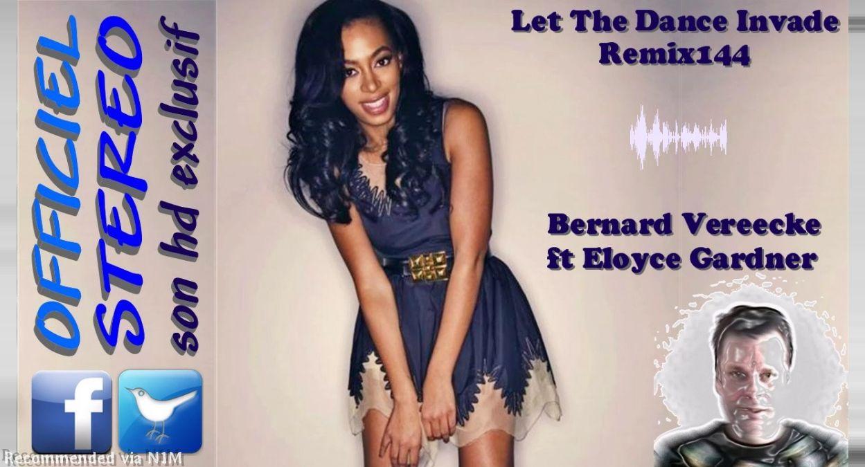 Let The Dance Invade Remix144 - Bernard Vereecke ft Eloyce Gardner