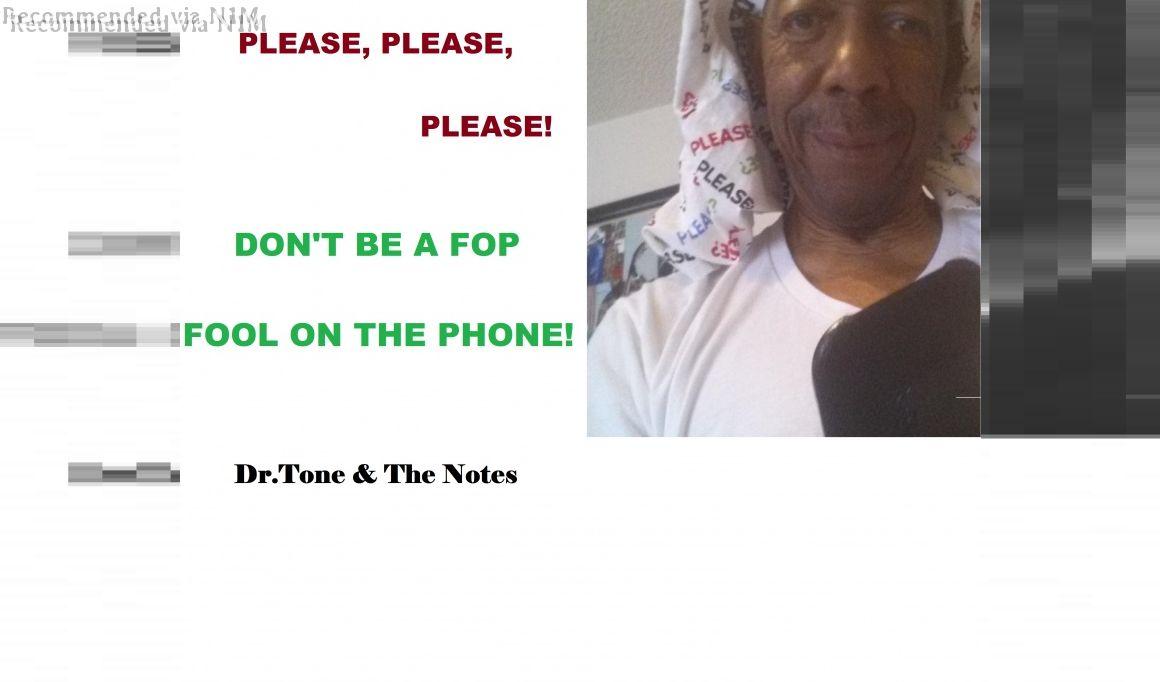 PLEASE, PLEASE, PLEASE, PLEASE, PLEASE Don't B A FOP (Fool on the Phone)