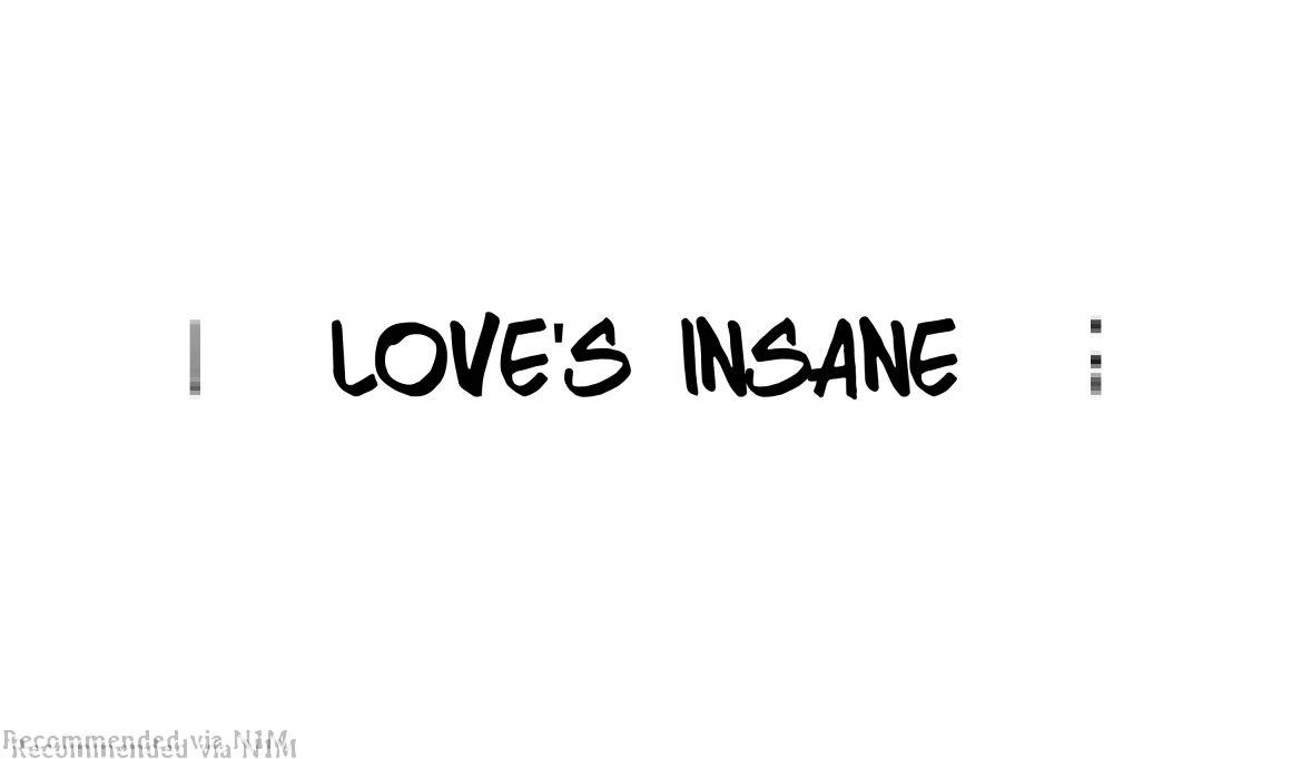 LOVE'S INSANE