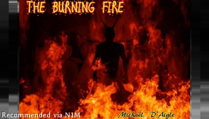 THE BURNING FIRE / HELL IS VERY REAL!