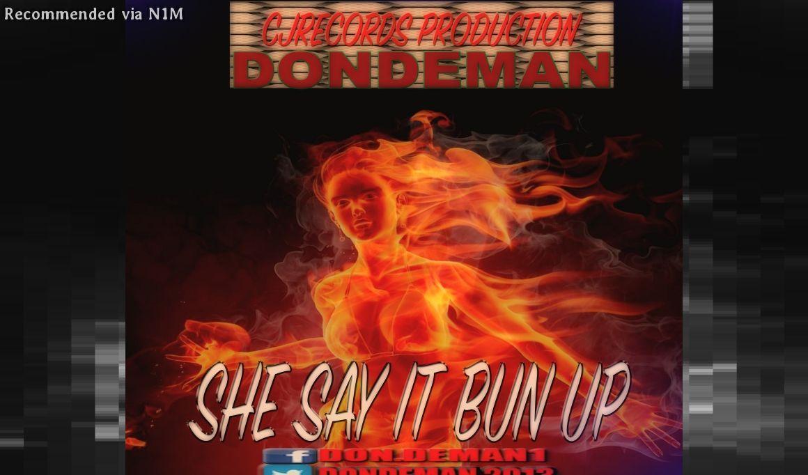 DONDEMAN=SHE SAY IT BUN UP