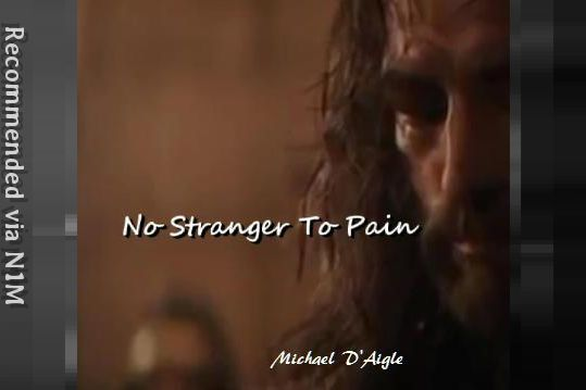 NO STRANGER TO PAIN / JESUS WAS WELL ACQUAINTED WITH SUFFERING