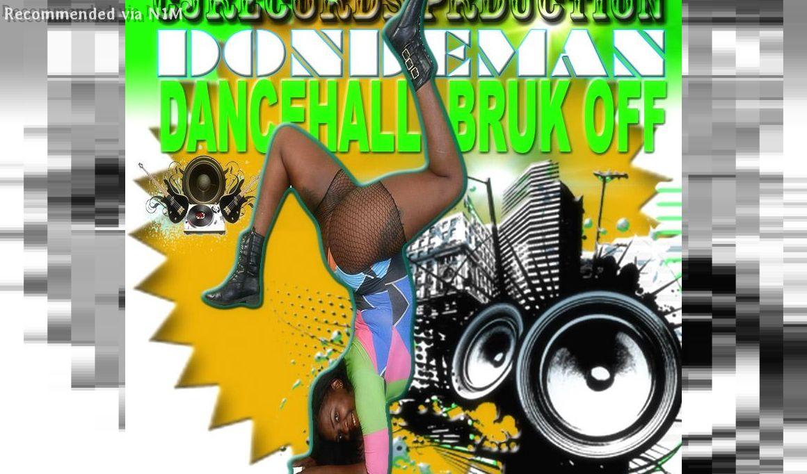 DONDEMAN=DANCEHALL BRUK OFF=(CJRECORDS PRODUCTION)
