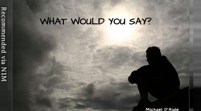WHAT WOULD YOU SAY? / DON'T BE AFRAID TO WITNESS FOR CHRIST