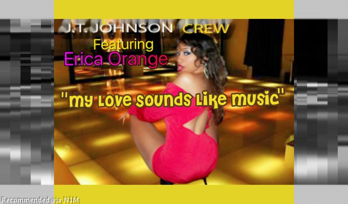 MY LOVE SOUNDS LIKE MUSIC ( RAP REMIX ) BY ERICA ORANGE AND J.T. JOHNSON CREW