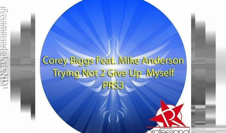 Corey Biggs - Trying Not 2 Give Up Myself Feat. Mike Anderson