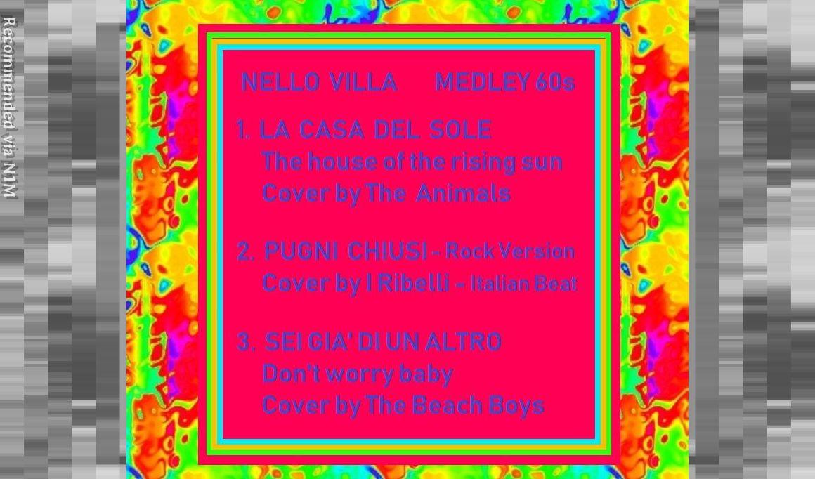 Medley 60s - 1. La casa del sole (The house of the rising sun - Cover The Animals) 2. Pugni Chiusi (Cover I Ribelli) 3. Sei gia' di un altro (Don't worry baby - Cover The Beach Boys)