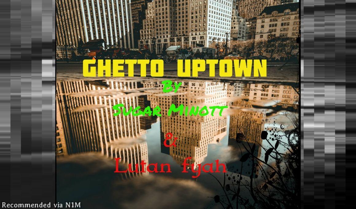 Ghetto uptowm - Sugar Minott / Lutan Fyah