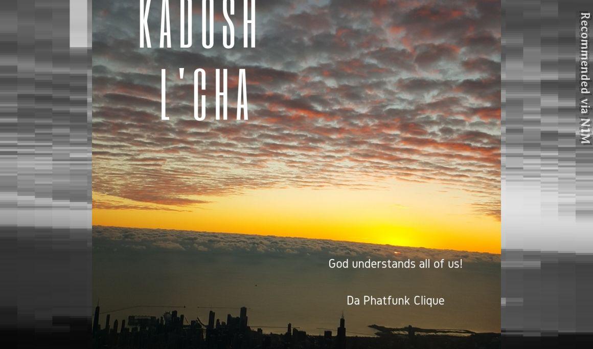 Kadosh L'Cha - God understands all of us
